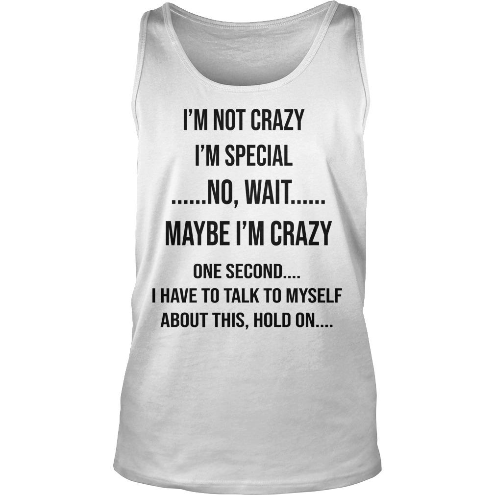 I'm Not Crazy I'm Special No Wait Maybe I'm Crazy Tank Top