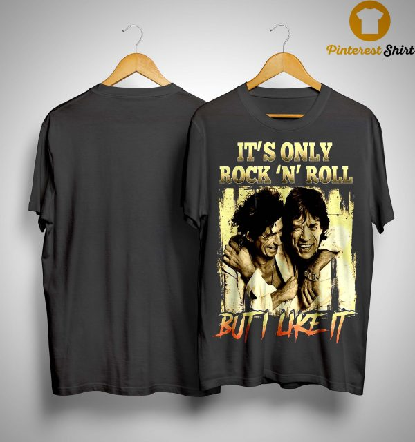 It's Only Rock N Roll But I Like It Shirt
