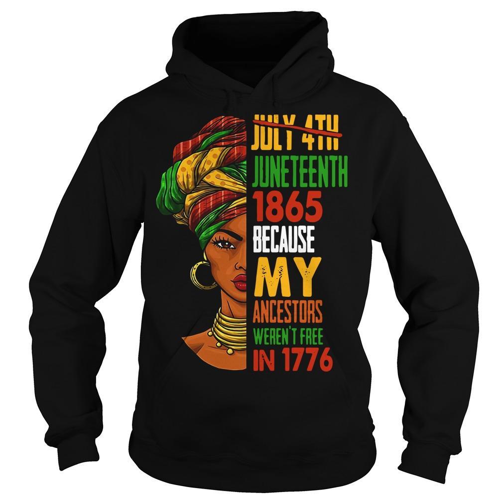 July 4th Juneteenth 1865 Because My Ancestors Weren't Free In 1776 Hoodie