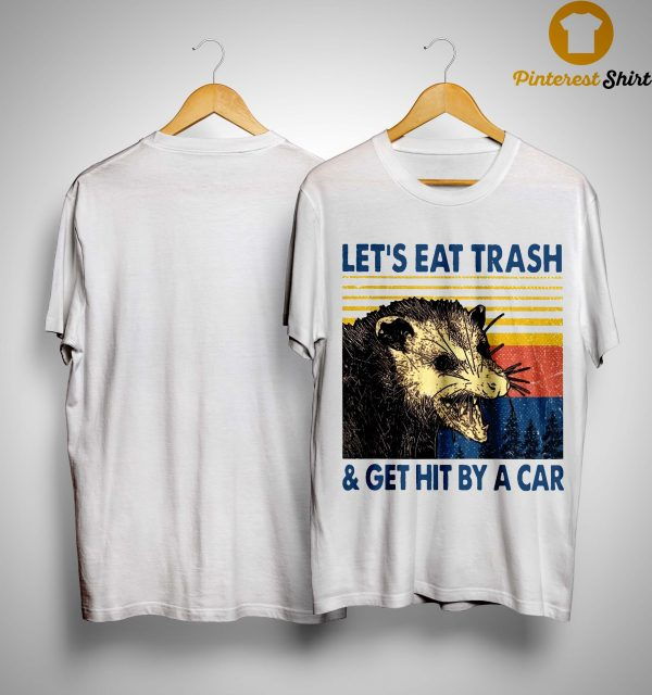 Lets Eat Trash And Get Hit By A Car Shirt