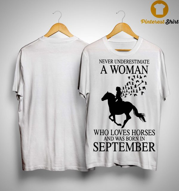 Never Underestimate A Woman Who Loves Horses And Was Born In September Shirt