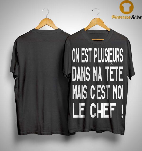 On Est Plusieurs Dans Ma Tête Mais C'est Moi Le Chef Shirt