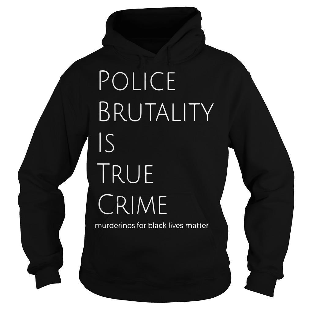 Police Brutality Is True Crime Murderinos For Black Lives Matter Hoodie