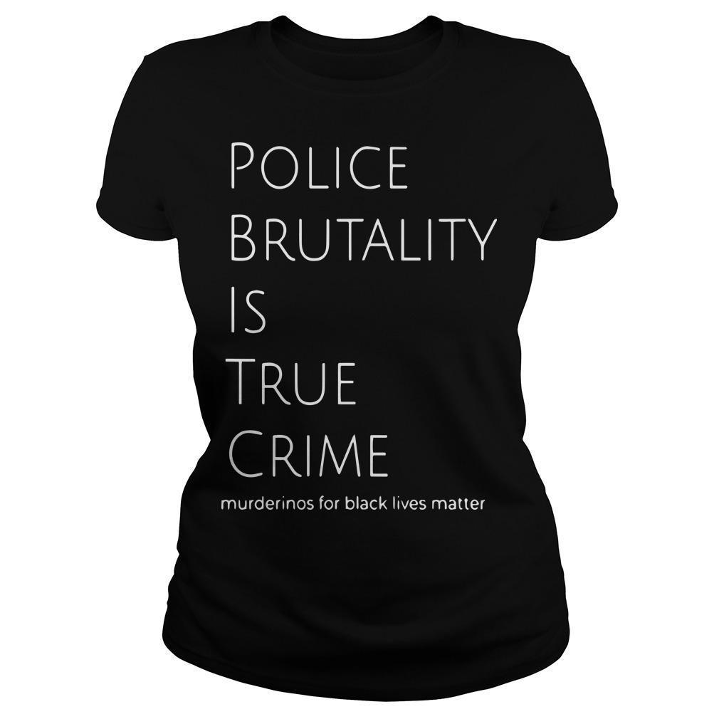Police Brutality Is True Crime Murderinos For Black Lives Matter Longsleeve