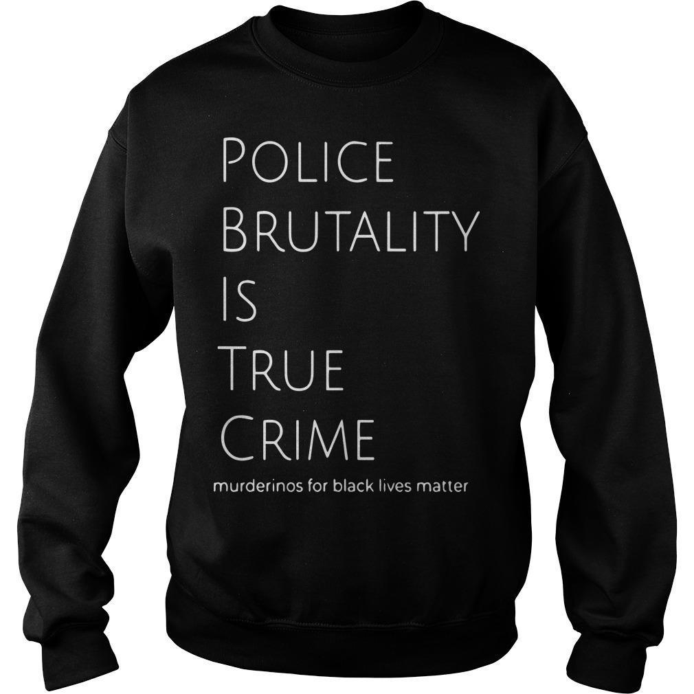 Police Brutality Is True Crime Murderinos For Black Lives Matter Sweater