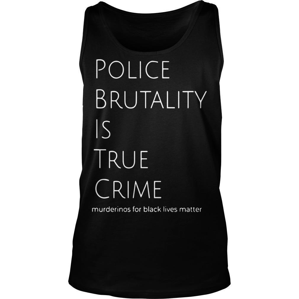 Police Brutality Is True Crime Murderinos For Black Lives Matter Tank Top