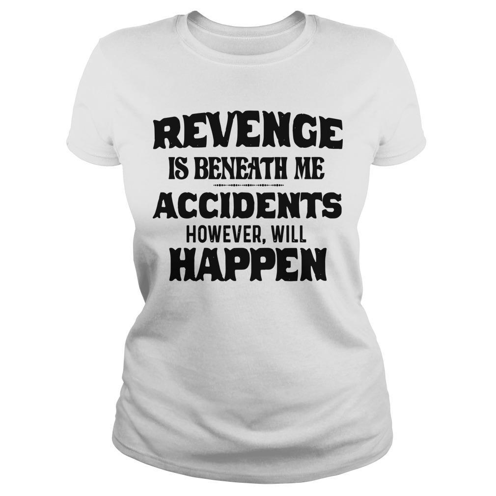 Revenge Is Beneath Me Accidents However Will Happen Longsleeve