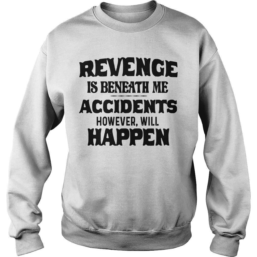 Revenge Is Beneath Me Accidents However Will Happen Sweater