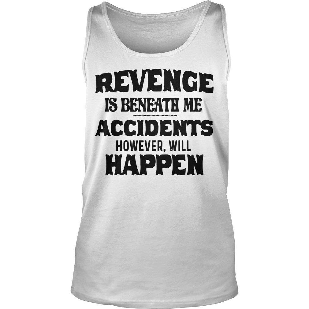 Revenge Is Beneath Me Accidents However Will Happen Tank Top