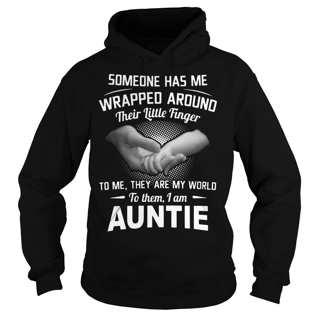 Someone Has Me Wrapped Around Their Little Finger To Me I Am Auntie Hoodie
