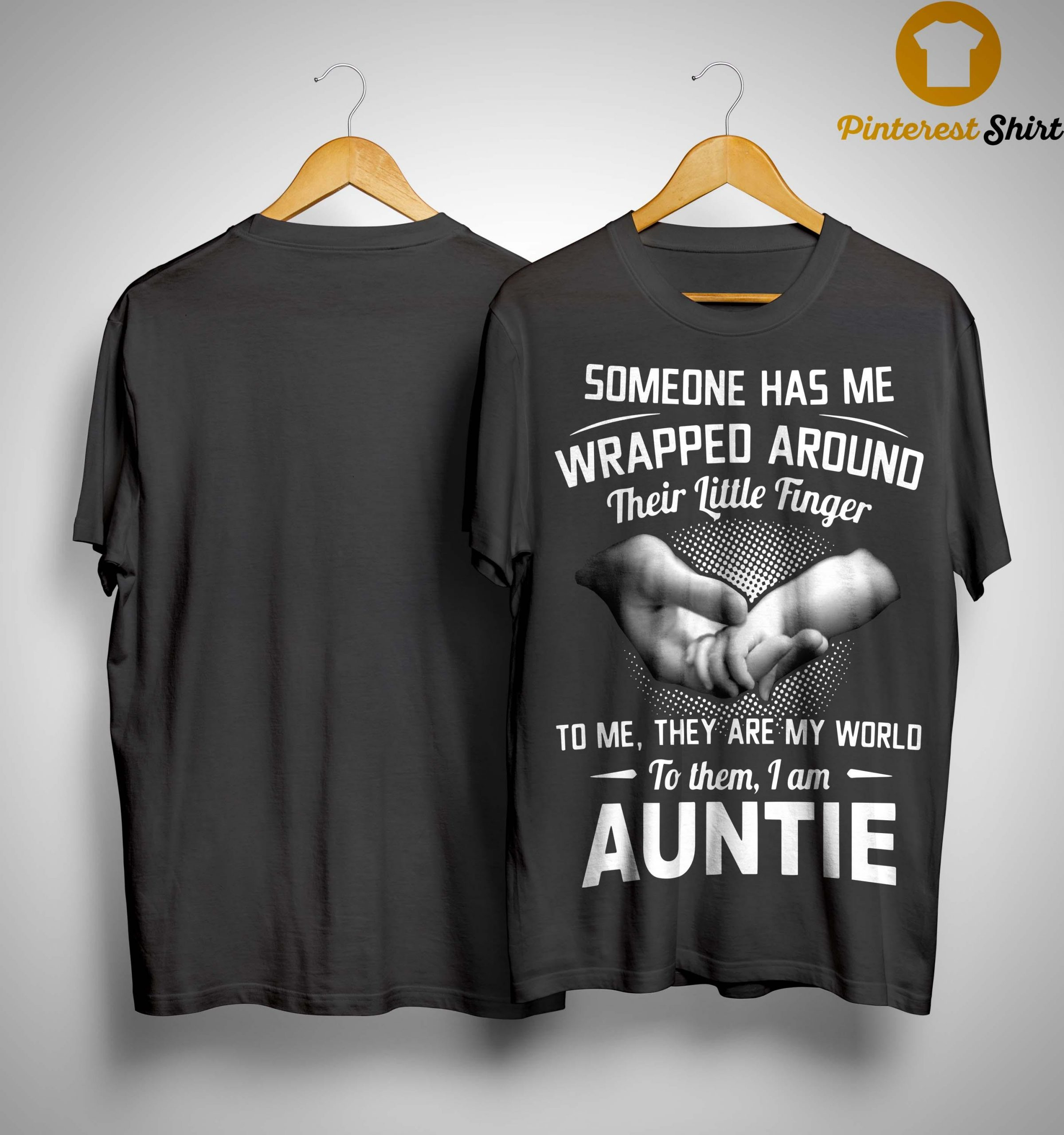 Someone Has Me Wrapped Around Their Little Finger To Me I Am Auntie Shirt