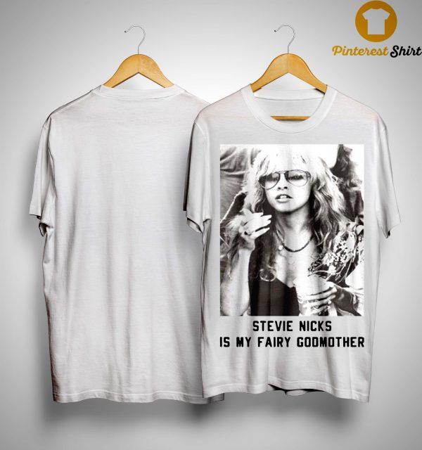 Stevie Nicks Is My Fairy Godmother Shirt