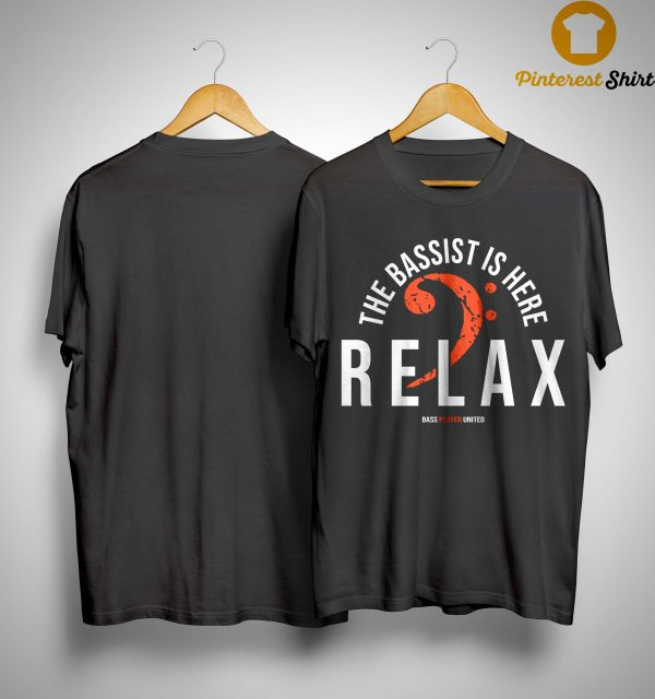 The Bassist Is Here Relax Shirt