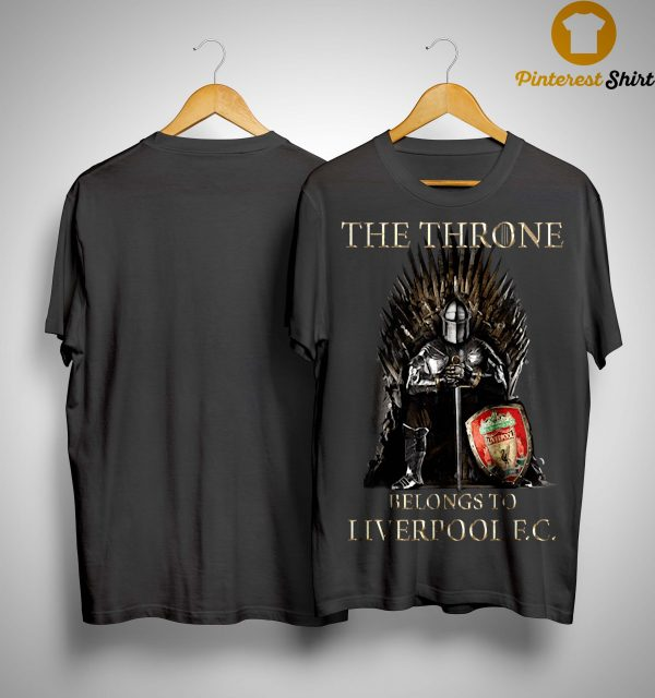 The Throne Belongs To Liverpool Fc Shirt