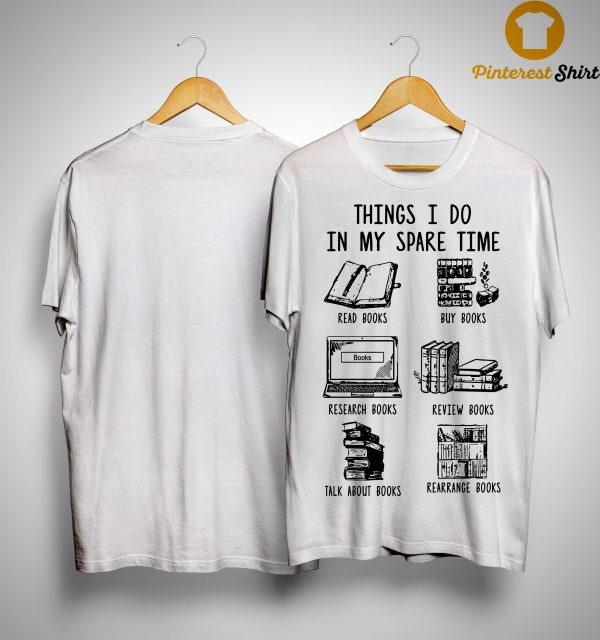 Things I Do In My Spare Time Read Books Buy Books Shirt