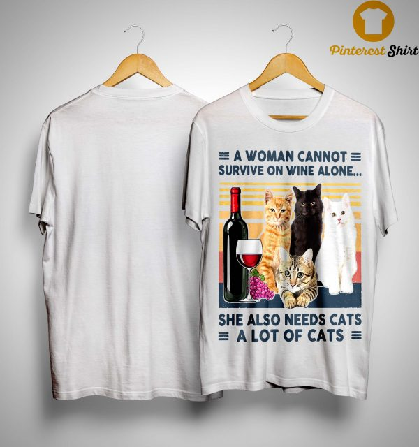 Vintage A Woman Cannot Survive On Wine Alone She Also Needs Cats A Lot Of Cats Shirt