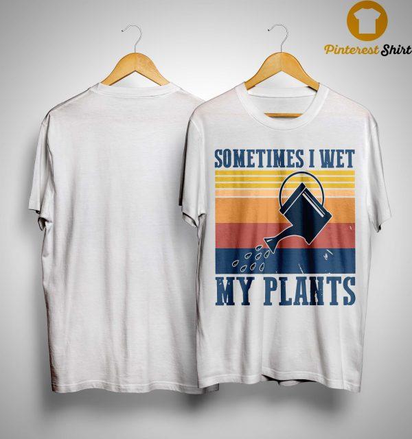 Vintage Sometimes I Wet My Plants Shirt