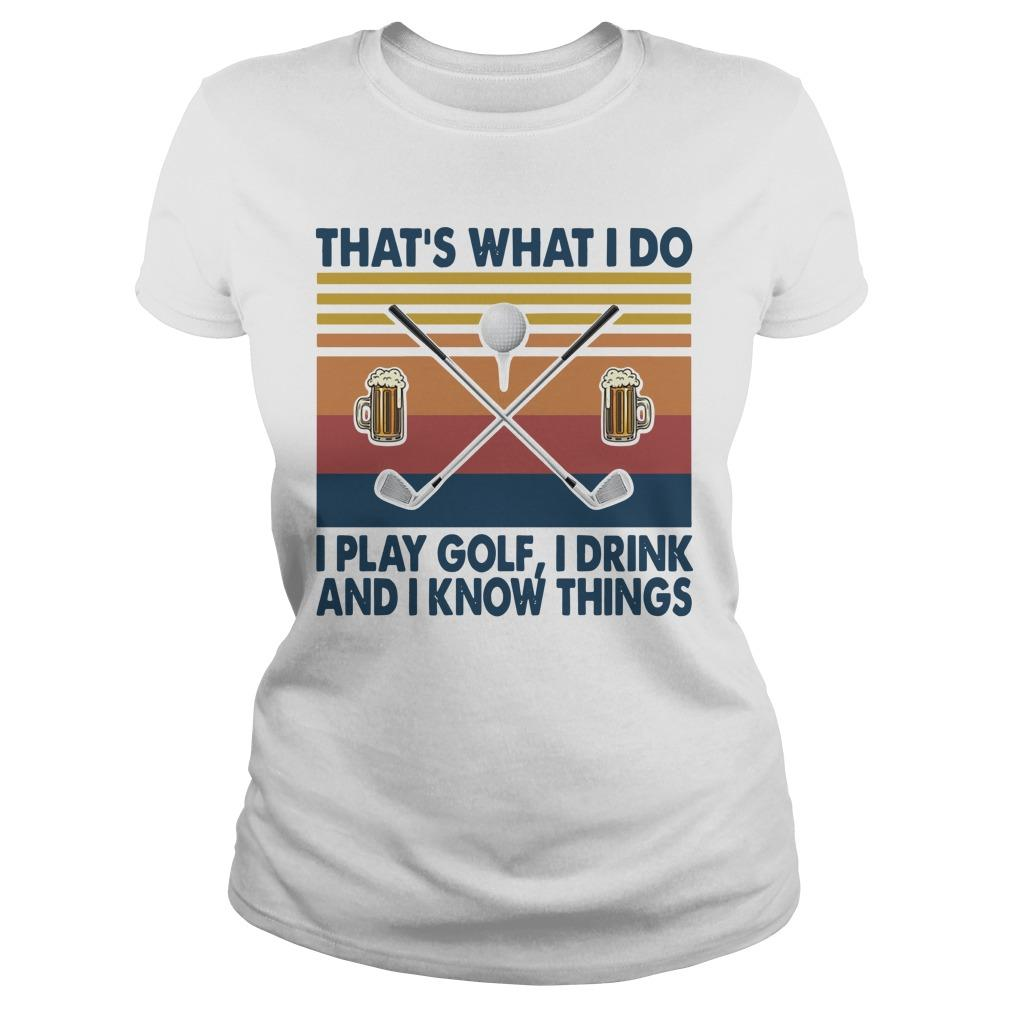 Vintage That's What I Do I Play Golf I Drink And I Know Things Longsleeve