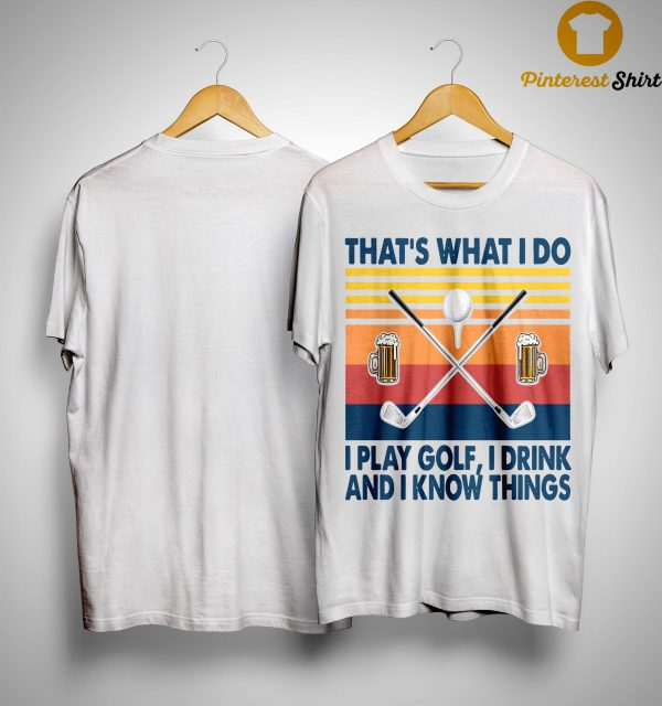 Vintage That's What I Do I Play Golf I Drink And I Know Things Shirt