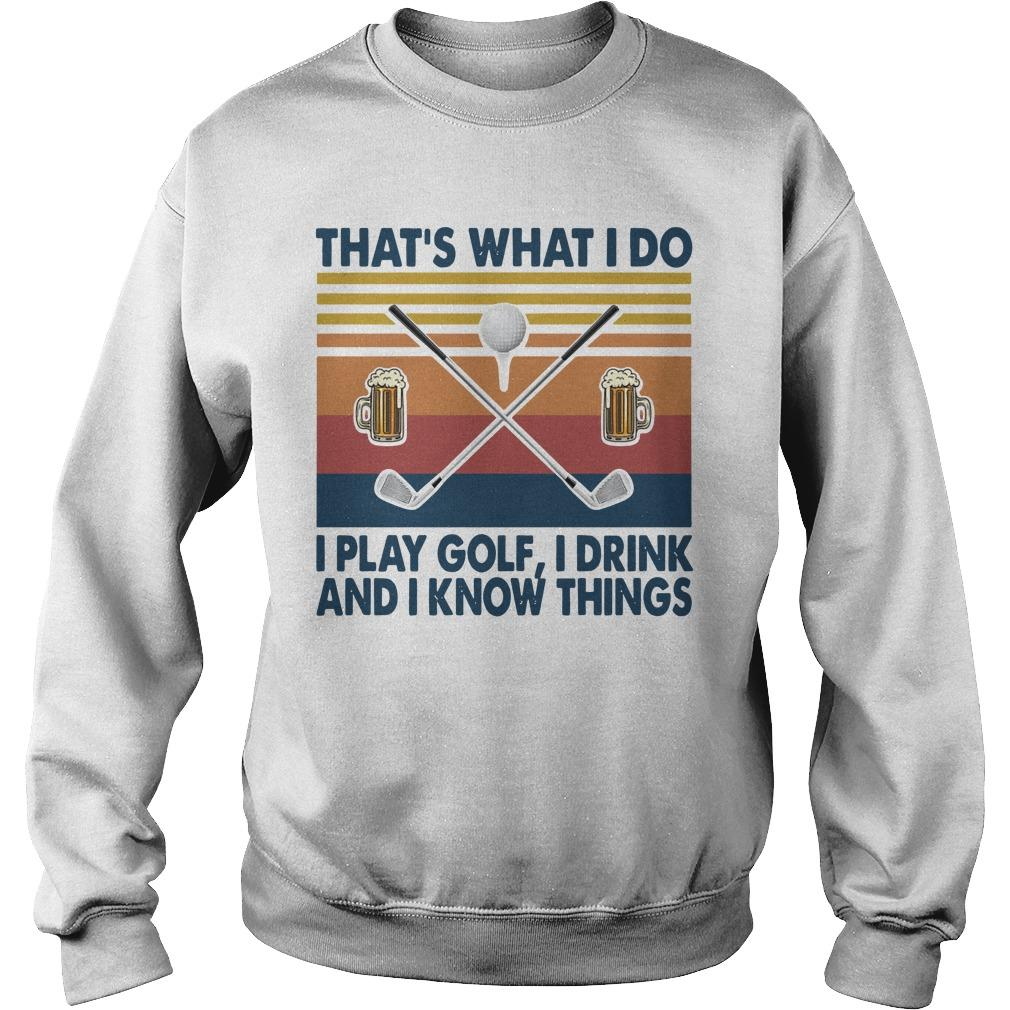 Vintage That's What I Do I Play Golf I Drink And I Know Things Sweater