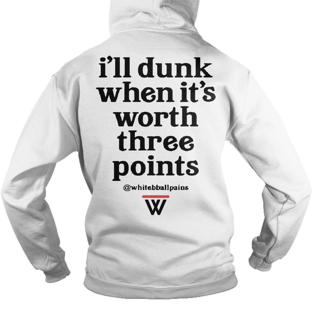 W Ill Dunk When It's Worth Three Points Hoodie
