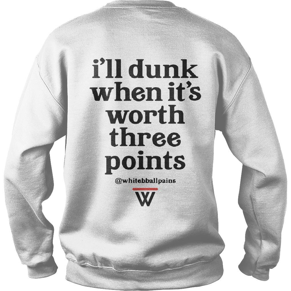 W Ill Dunk When It's Worth Three Points Sweater