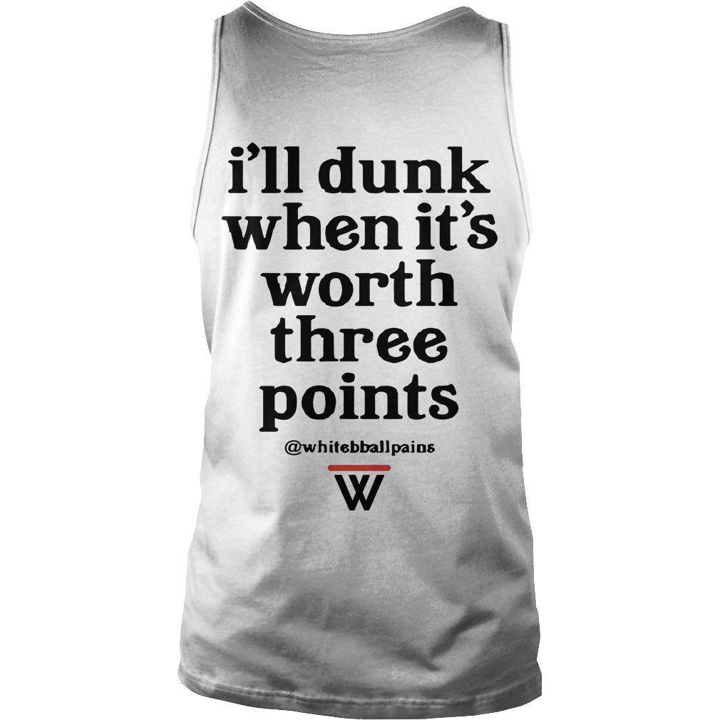 W Ill Dunk When It's Worth Three Points Tank Top