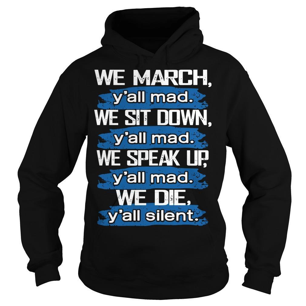 We March Y'all Mad We Sit Down Y'all Mad We Speak Up Hoodie