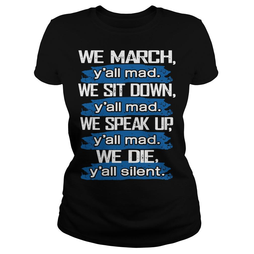 We March Y'all Mad We Sit Down Y'all Mad We Speak Up Longsleeve
