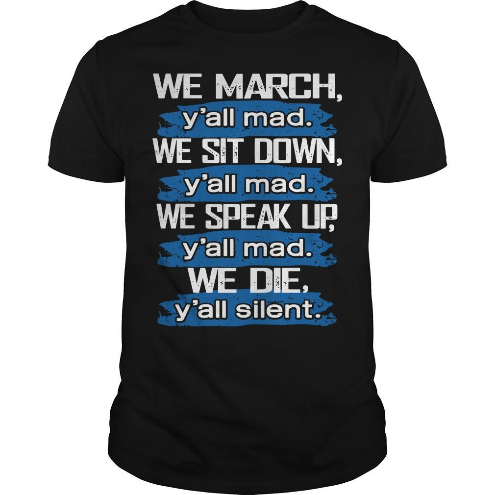 We March Y'all Mad We Sit Down Y'all Mad We Speak Up Shirt