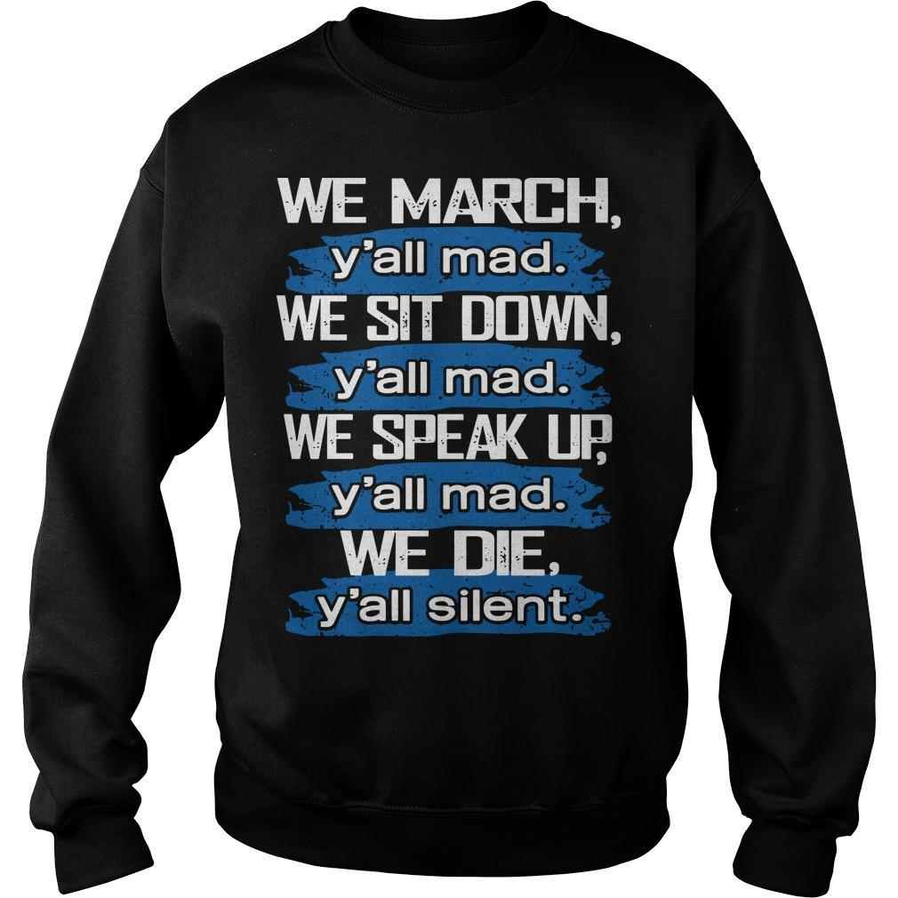 We March Y'all Mad We Sit Down Y'all Mad We Speak Up Sweater