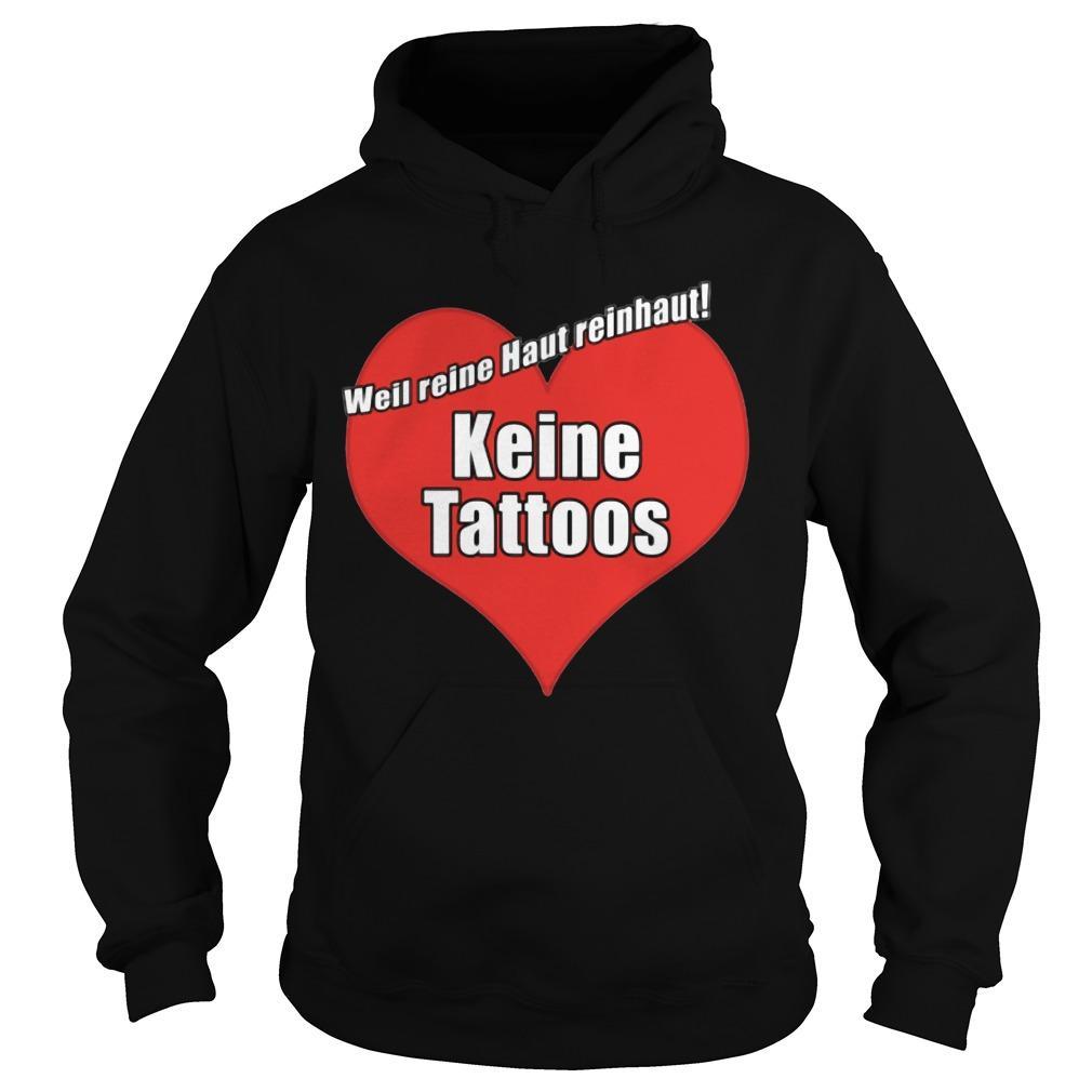 Weil Reine Haut Reinhaut Keine Tattoos Hoodie