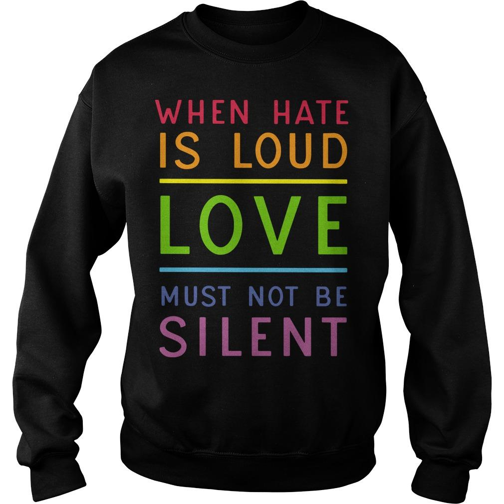 When Hate Is Loud Love Must Not Be Silent Sweater