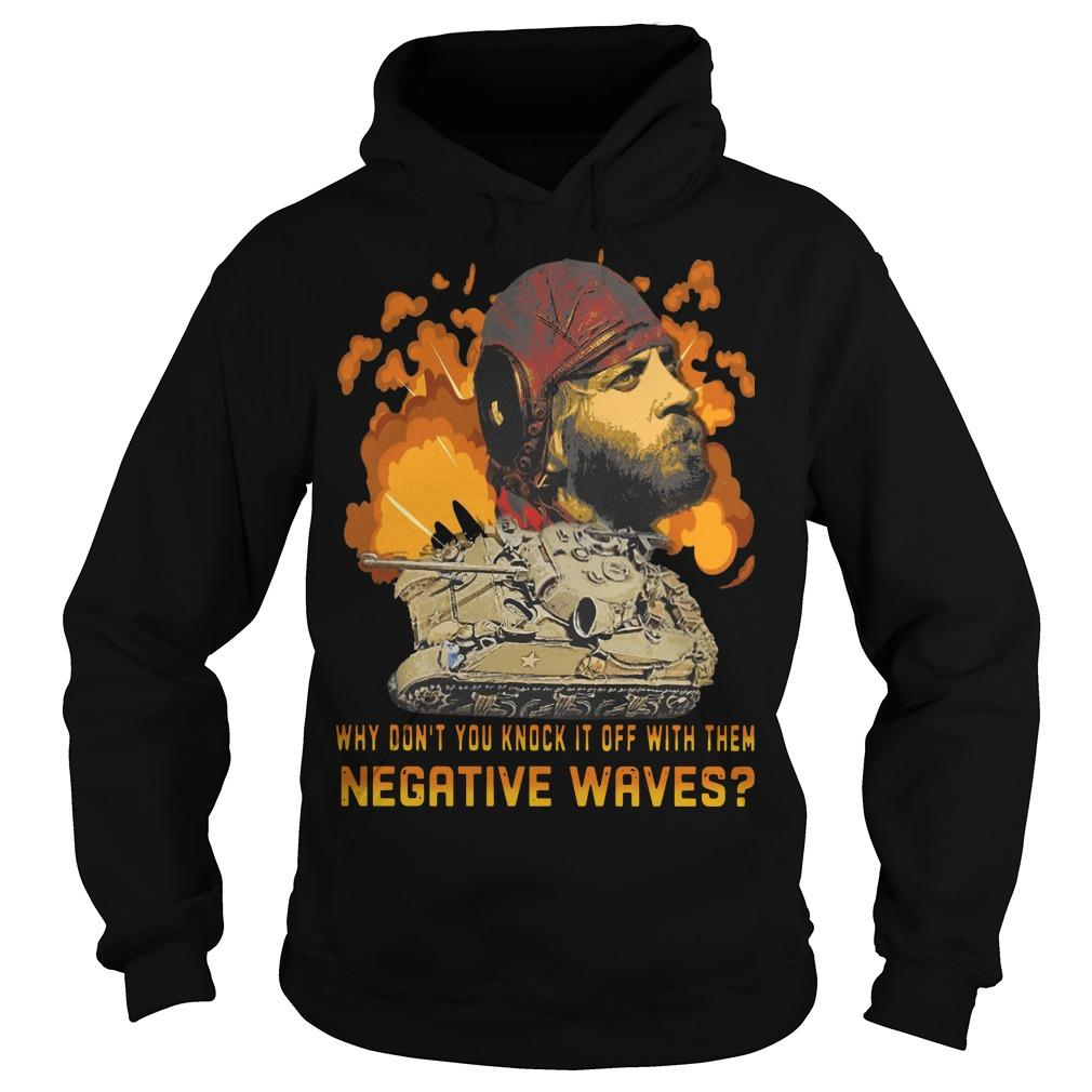 Why Don't You Knock It Off With Them Negative Waves Hoodie