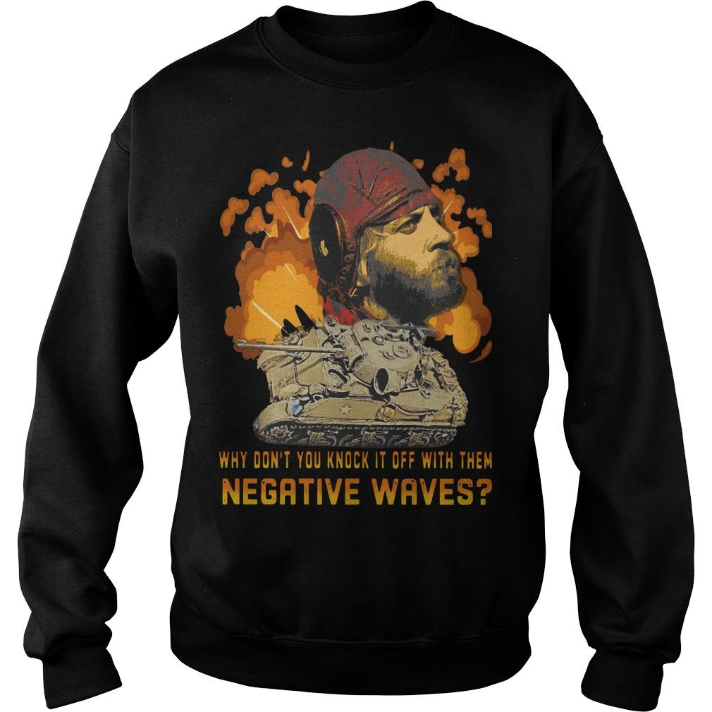 Why Don't You Knock It Off With Them Negative Waves Sweater