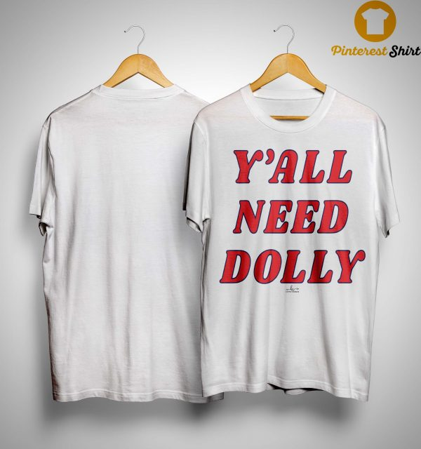 Y'all Need Dolly Shirt