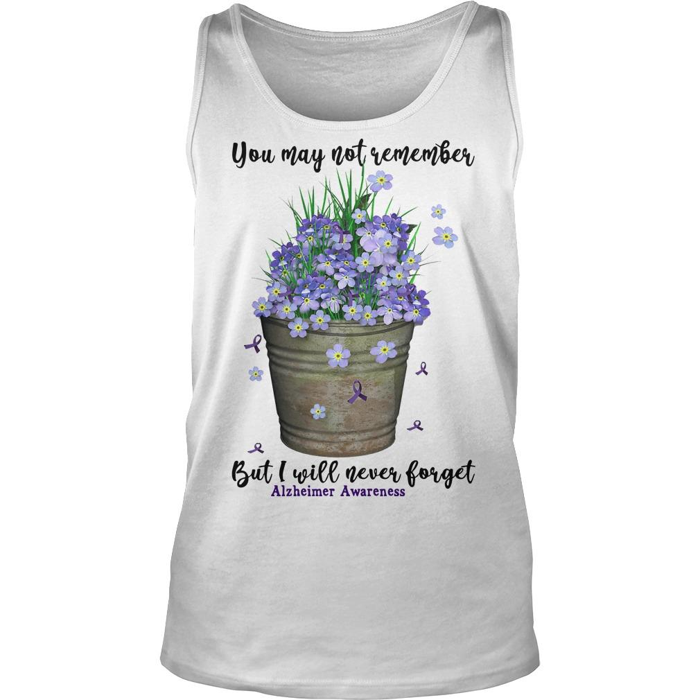 You May Not Remember But I Will Never Forget Alzheimer Awareness Tank Top