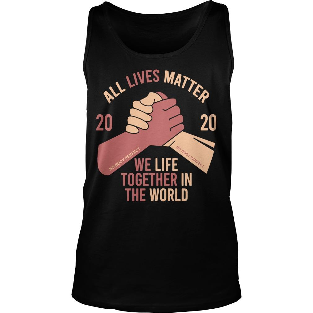 2020 We Life Together In Th World All Lives Matter T Tank Top