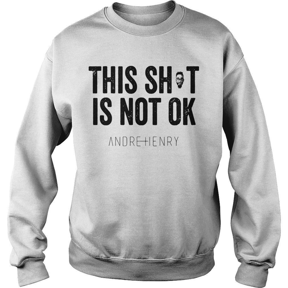 Andre Henry This Shit Is Not Ok Sweater