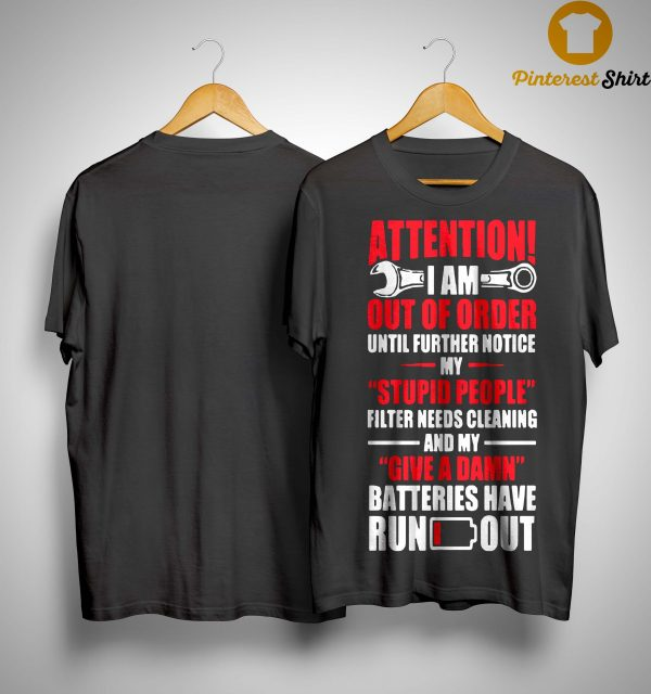 Attention I Am Out Of Order Until Further Notice My Stupid People Shirt