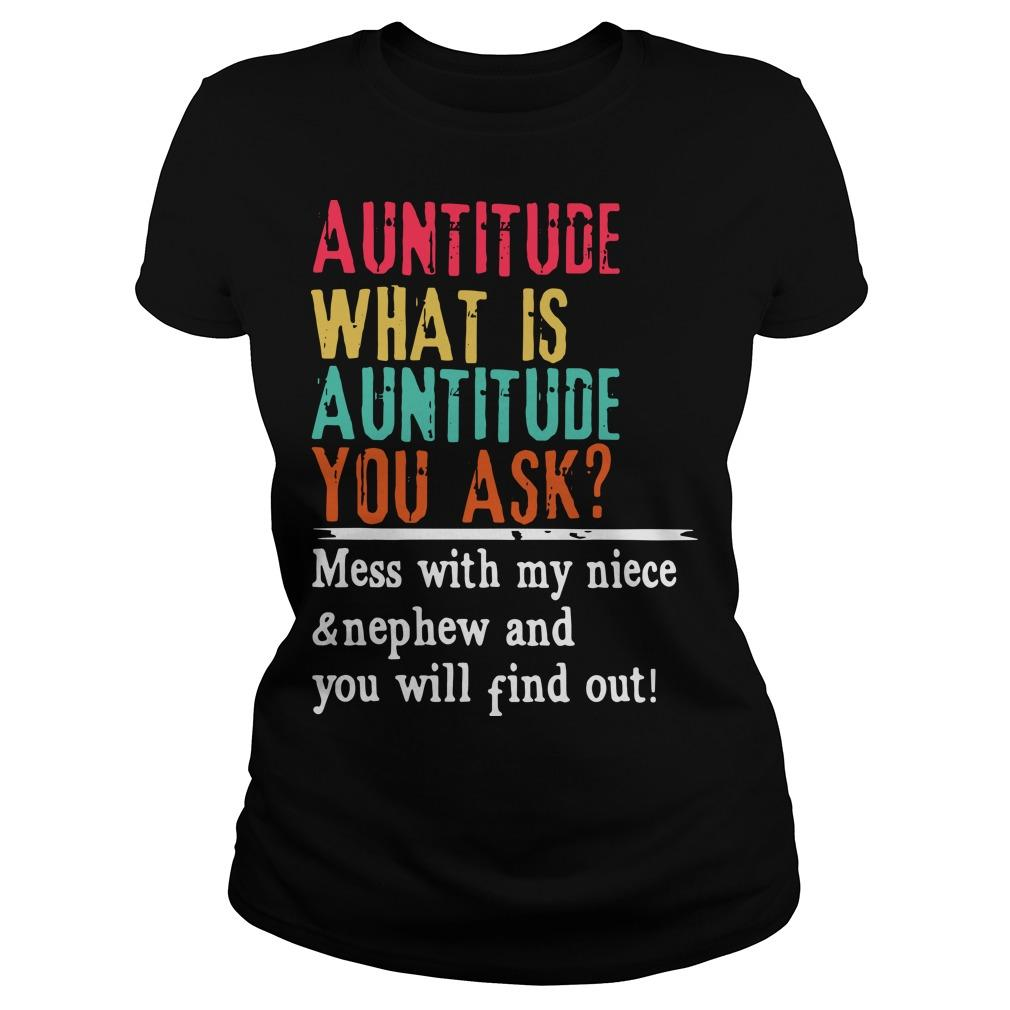 Auntitude What Is Auntitude You Ask Mess With My Niece And Nephew Longsleeve