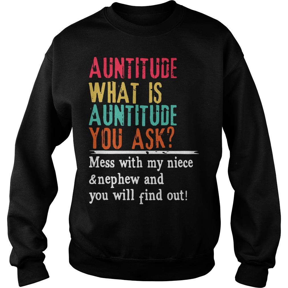 Auntitude What Is Auntitude You Ask Mess With My Niece And Nephew Sweater