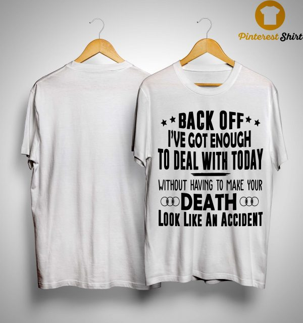 Back Off I've Got Enough To Deal With Today Shirt