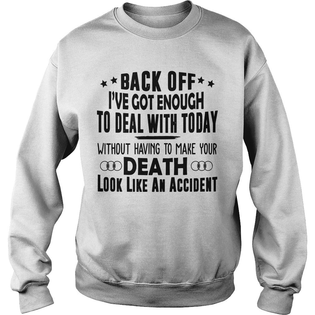 Back Off I've Got Enough To Deal With Today Sweater