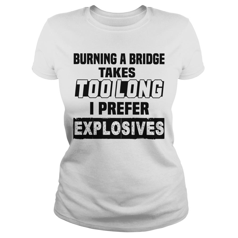 Burning A Bridge Takes Too Long I Prefer Explosives Longsleeve