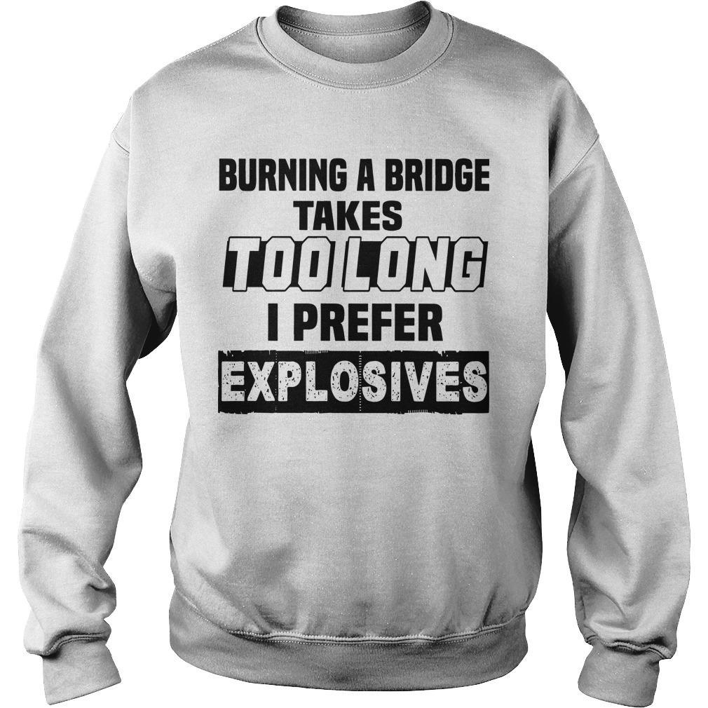 Burning A Bridge Takes Too Long I Prefer Explosives Sweater