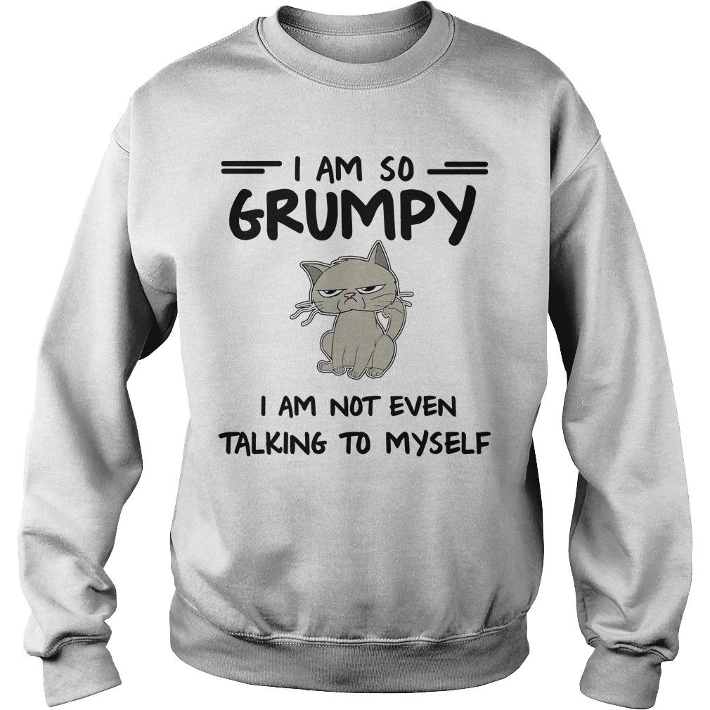 Cat I Am So Grumpy I Am Not Even Talking To Myself Sweater