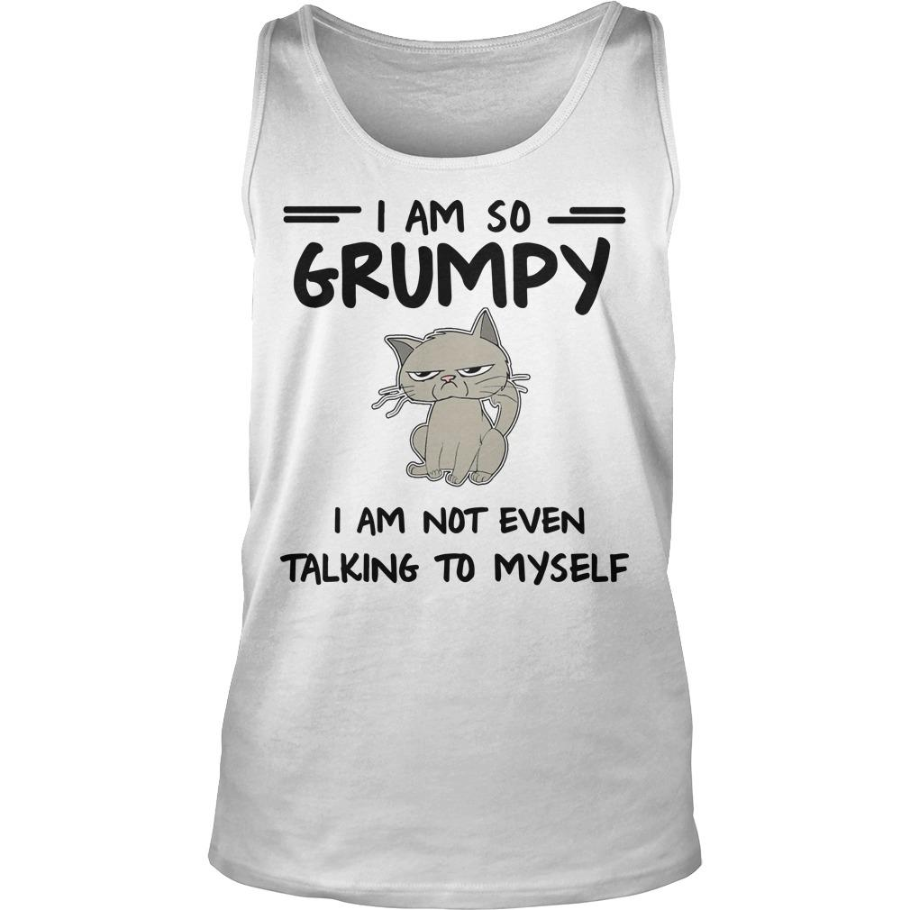 Cat I Am So Grumpy I Am Not Even Talking To Myself Tank Top
