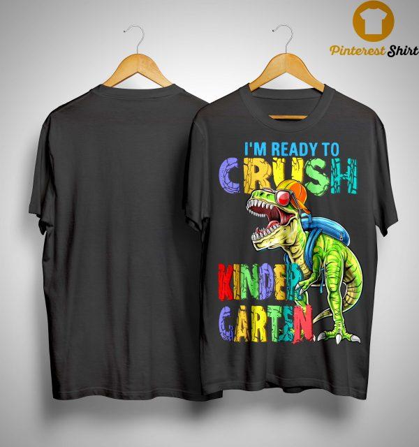 Dinosaur I'm Ready To Crush Kindergarten Shirt