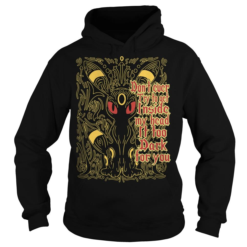 Don't Ever Try To Get Inside My Head It Too Dark For You Hoodie